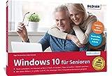 Windows 10 für Senioren: Das umfassende Lernbuch für Einsteiger ohne Vorkenntnisse. Leicht verständlich, große Schrift & komplett in Farbe!