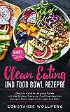 Clean Eating und Food Bowl Rezepte: Gesunde Küche für die ganze Familie mit über 80 Clean Eating und Food Bowl Gerichten (Ketogen, Paleo, Vegetarisch, Vegan,...