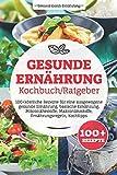 Gesunde Ernährung Kochbuch/ Ratgeber: 100+ köstliche Rezepte für eine ausgewogene gesunde Ernährung, basische Ernährung, Mikronährstoffe,...