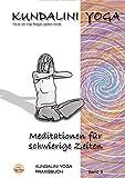 Praxisbuch Kundalini Yoga, Band 5: Meditationen für schwierige Zeiten