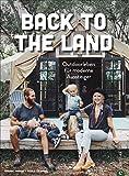 Back to the Land - Outdoorleben für moderne Aussteiger. Für alle, die vom Aussteigen träumen, naturbewusst und nachhaltig leben wollen. Zurück zur Natur!