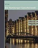 Die Hamburger Speicherstadt: Geschichte. Architektur. Welterbe.