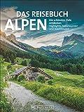 Das Reisebuch Alpen. Die schönsten Ziele entdecken – Highlights, Naturwunder und Traumtouren. Traumrouten, Ausflugstipps, Wanderungen, Bergtouren und...