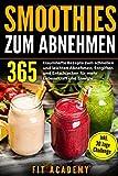 Smoothies zum Abnehmen: 365 traumhafte Rezepte zum schnellen und leichten Abnehmen, Entgiften und Entschlacken für mehr Lebenskraft und Energie | inkl. 30 Tage...