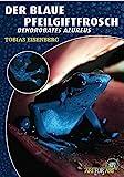 """Der Blaue Pfeilgiftfrosch: Dendrobates tinctorius """"azureus"""": Dendrobates azureus (Art für Art: Terraristik)"""