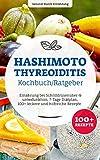 Hashimoto Thyreoiditis Kochbuch/ Ratgeber: Ernährung bei Schilddrüsenüber- & unterfunktion, 7-Tage Diätplan, 100+ leckere und hilfreiche Rezepte