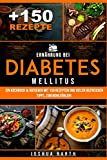 Ernährung bei Diabetes mellitus: Ein Kochbuch & Ratgeber mit 150 Rezepten und vielen hilfreichen Tipps, zum Wohlfühlen! (inkl. Nährwertangaben)