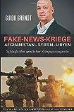 gugra-Media-Politik: Fake-News-Kriege: Afghanistan - Syrien - Libyen - Schlaglichter westlicher Kriegspropaganda