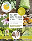 Selbst Heilen mit Kräutern: Pflanzenheilkunde für zu Hause - Mit Anleitung zur medizinischen Anwendung und Dosierung - Heilpflanzen mit wissenschaftlich...