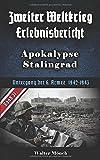 Zweiter Weltkrieg Erlebnisbericht Apokalypse Stalingrad: Untergang der 6. Armee 1942-1943