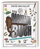 Das Mammut-Buch Naturwissenschaften: Alles über Atome, Bakterien und Magnete - von Mammuts erklärt