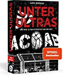 Unter Ultras. Eine Reise zu den extremsten Fans der Welt: Der SPIEGEL-Bestseller über Ultra-Bewegungen weltweit & ihre gesellschaftspolitische Bedeutung....