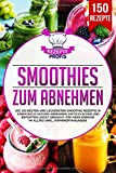 Smoothies zum Abnehmen: Die 150 besten und leckersten Smoothie Rezepte in einem Buch! Gesund Abnehmen, Entschlacken und Entgiften leicht gemacht, für mehr...