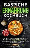 Basische Ernährung Kochbuch: Die 65 leckersten basischen Rezepte zu mehr Wohlbefinden und Energie, inkl. großer Lebensmitteltabelle BONUS Smoothierezepte