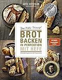 Brot backen in Perfektion mit Hefe - Das Plötz-Prinzip! Vollendete Ergebnisse statt Experimente - 70 Brotklassiker - Lutz Geisslers Brotbacksensation mit einer...