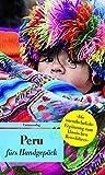 Peru fürs Handgepäck: Geschichten und Berichte - Ein Kulturkompass (Bücher fürs Handgepäck)