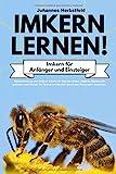 IMKERN LERNEN! Imkern für Anfänger und Einsteiger: Bienenhaltung und Imkern Schritt für Schritt erklärt. Eigenes Bienenvolk gründen und Monat für Monat...
