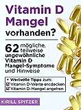Vitamin D-Mangel vorhanden?: 62 mögliche, teilweise ungewöhnliche Vitamin D Mangel-Symptome und Hinweise + Wertvolle Tipps zum Vitamin D-Werte entdecken und...