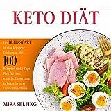 KETO DIÄT: Der BLITZSTART in eine ketogene Ernährung. Mit 100 Rezepten und 7 Tage Plan für eine schnelle Umsetzung. In Rekordtempo Gewicht verlieren.