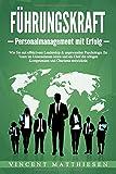 FÜHRUNGSKRAFT - Personalmanagement mit Erfolg: Wie Sie mit effektivem Leadership & angewandter Psychologie Ihr Team im Unternehmen leiten und als Chef die...