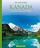 Kanada – Die Welt erleben: Faszinierender Reise Bildband: Land der Seen und Wälder