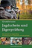 Jagdschein und Jägerprüfung Grundwissen: Das Lehrbuch zur Jägerprüfung - Kompaktwissen zum Jagdschein mit Prüfungsfragen