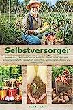 Selbstversorger: Permakultur, Obst und Gemüse anbauen, Strom selbst erzeugen, konservieren durch einmachen, einkochen, fermentieren, dörren und vielem mehr!