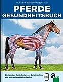 Pferde Gesundheitsbuch: Einzigartige Kombination aus Schulmedizin und alternativen Heilmethoden