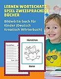 Lernen Wortschatz Spiel Zweisprachige Bücher Bildwörterbuch für Kinder (Deutsch Kroatisch Wörterbuch): Dictionnaire enfant illustre 100 Grundwörtern ......