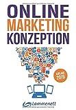 Online-Marketing-Konzeption - 2019: Der Weg zum optimalen Online-Marketing-Konzept. Trends und Entwicklungen. Teildisziplinen wie Affiliate-Marketing, ......