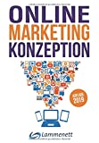 Online-Marketing-Konzeption - 2019: Der Weg zum optimalen Online-Marketing-Konzept. Trends und Entwicklungen. Teildisziplinen wie Affiliate-Marketing, ......