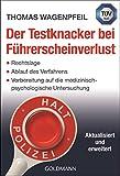 Der Testknacker bei Führerscheinverlust: Rechtslage/Ablauf des Verfahrens/Vorbereitung auf die medizinisch-psychologische Untersuchung - Aktualisiert und...