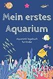 Mein erstes Aquarium - Aquaristik Tagebuch für Kinder: A5 Aquarium Logbuch | Aquarienpflegeheft | Meerwasseraquarium | Süßwasseraquarium | Geschenk ......