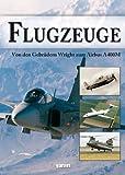 Flugzeuge: Von den Gebrüdern Wright bis zum Airbus A400M