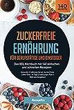 Zuckerfreie Ernährung für Berufstätige und Einsteiger: Das XXL Kochbuch mit 140 einfachen und schnellen Rezepten: Gesunde Ernährung für ein ... 14 Tage...