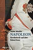 Napoleon: Revolutionär auf dem Kaiserthron