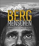 Bildband: Bergmenschen. 30 Ikonen der Bergwelt über Wagnis, Liebe und Demut. Einfühlsam inszenierte Porträts, spannende Interviews mit Extrembergsteigern und...