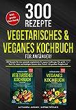 Vegetarisches & Veganes Kochbuch für Anfänger!: 300 Rezepte für eine gesunde vegetarische & vegane Ernährung. Das große 2 in 1 Buch für einen nachhaltigen...