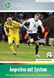 Angreifen mit System: Von der Spielanalyse bis zur Trainingsform (DFB-Fachbuchreihe)