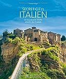 Secret Citys Italien. 60 charmante Städte abseits des Trubels. Bildband mit echten Geheimtipps für unvergessliche Städtereisen nach Italien. Von Aosta bis...