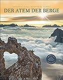 Der Atem der Berge: Bildband Fotografie - Alpen, Achttausender und Gipfel aller Kontinente. Die besten Bilder des weltweiten IMS Fotowettbewerbs. Mit Text des...