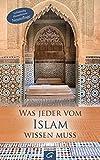 Was jeder vom Islam wissen muss