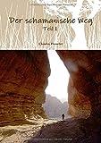 Der schamanische Weg - Teil 1: Ein ungewöhnliches Lehrbuch zum Selbststudium oder besser zur Selbsterfahrung (Schamanismus, Band 1)