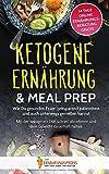 Ketogene Ernährung & Meal Prep: Wie Du gesundes Essen zeitsparend zubereitest und auch unterwegs genießen kannst - Mit der ketogenen Diät schnell ... 14 Tage...