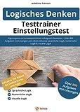 Testtrainer Einstellungstest Logisches Denken: Eignungstest im Auswahlverfahren erfolgreich bestehen   800 Aufgaben mit Lösungen zum Üben inklusive ... Logik,...