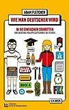 Wie man Deutscher wird in 50 einfachen Schritten / How to be German in 50 easy steps: Zweisprachiges Wendebuch Deutsch/Englisch (Beck Paperback)