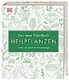 Das neue Praxisbuch Heilpflanzen: Sanfte und natürliche Anwendungen
