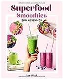Superfood Smoothies zum Abnehmen: Das große Superfood Smoothie Buch mit bunten Smoothie Rezepten sowie allem wissenswerten zu Superfoods & Smoothies. Inkl. 30...