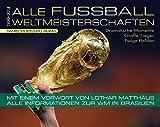 Alle Fußball Weltmeisterschaften 1930-2014: Dramatische Momente. Große Sieger. Ewige Helden