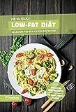 Low Fat Diätplan - Ernährungsplan zum Abnehmen für 30 Tage: Bonus: E-Book mit 90 weiteren Rezepten: Clean Eating, Vegetarisch, Vegan, Low Carb oder High...